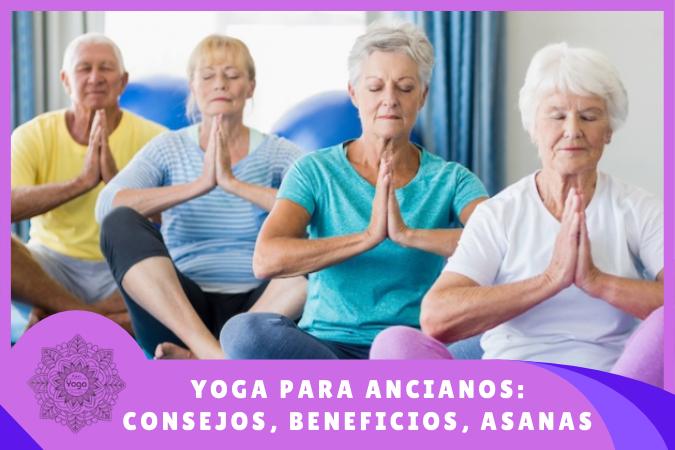 Yoga para ancianos: consejos, sugerencias, asanas
